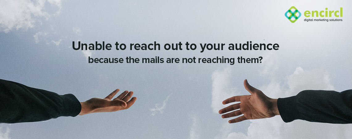 Unable to reach out to your audience because the mails are not reaching them?